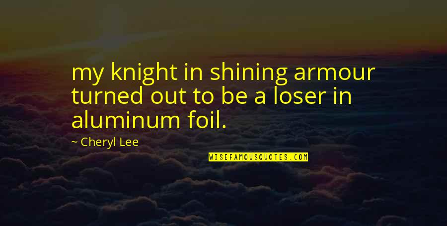 Temporary Pleasure Quotes By Cheryl Lee: my knight in shining armour turned out to