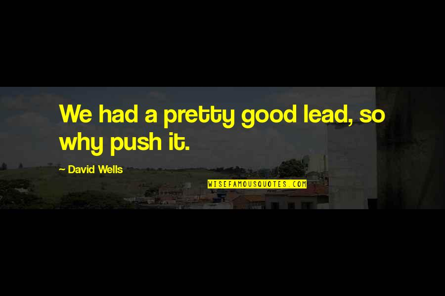 Temporary Pleasure Quotes By David Wells: We had a pretty good lead, so why