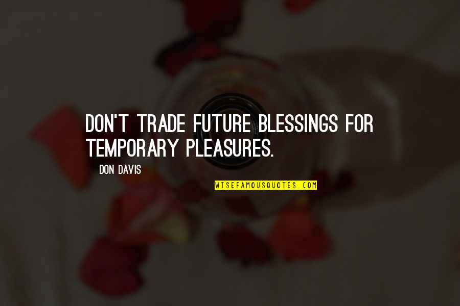 Temporary Pleasure Quotes By Don Davis: Don't trade future blessings for temporary pleasures.