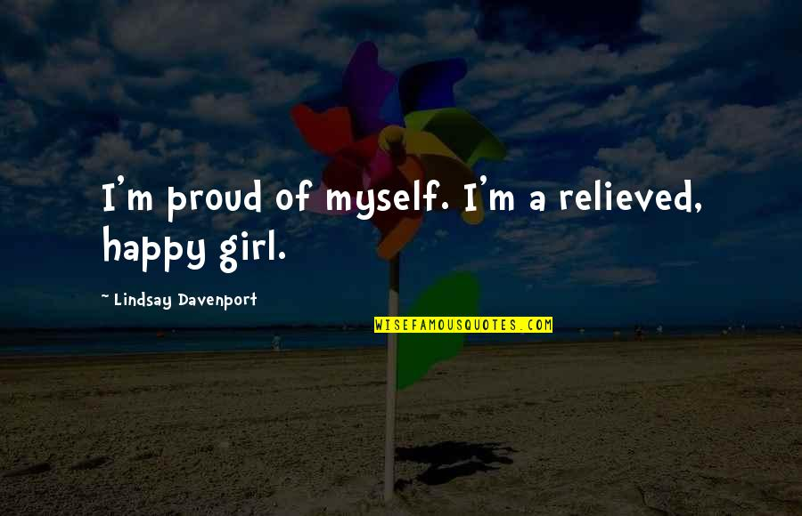 Temporary Pleasure Quotes By Lindsay Davenport: I'm proud of myself. I'm a relieved, happy