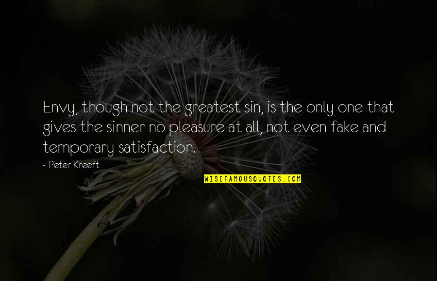 Temporary Pleasure Quotes By Peter Kreeft: Envy, though not the greatest sin, is the