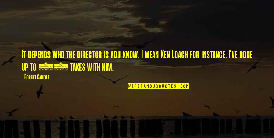 Temporary Pleasure Quotes By Robert Carlyle: It depends who the director is you know,