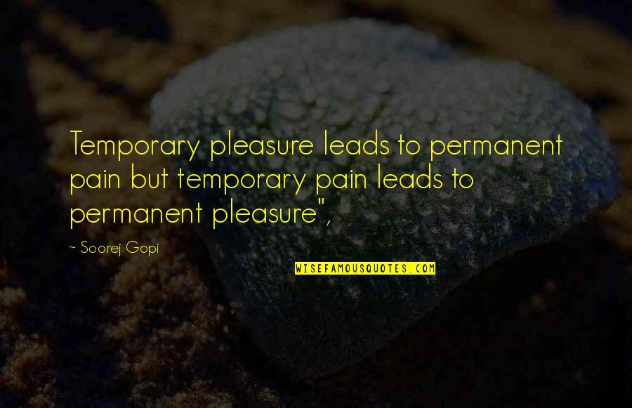 Temporary Pleasure Quotes By Soorej Gopi: Temporary pleasure leads to permanent pain but temporary