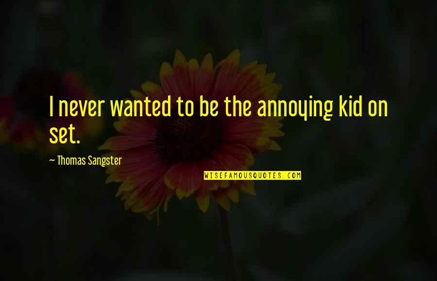 Temporary Pleasure Quotes By Thomas Sangster: I never wanted to be the annoying kid