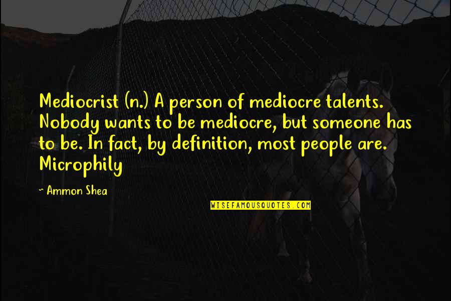Tenacity Business Quotes By Ammon Shea: Mediocrist (n.) A person of mediocre talents. Nobody