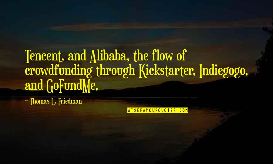 Tencent Quotes By Thomas L. Friedman: Tencent, and Alibaba, the flow of crowdfunding through