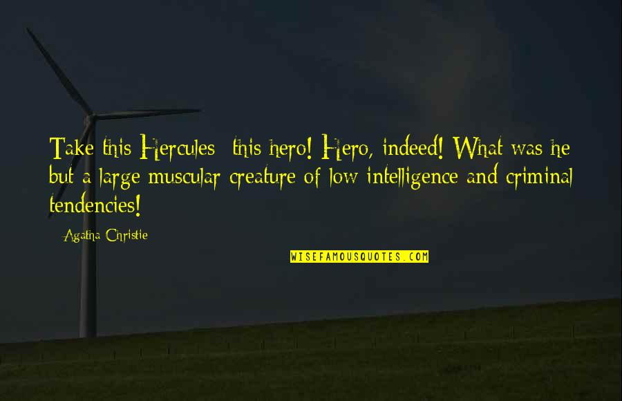 Tendencies Quotes By Agatha Christie: Take this Hercules -this hero! Hero, indeed! What