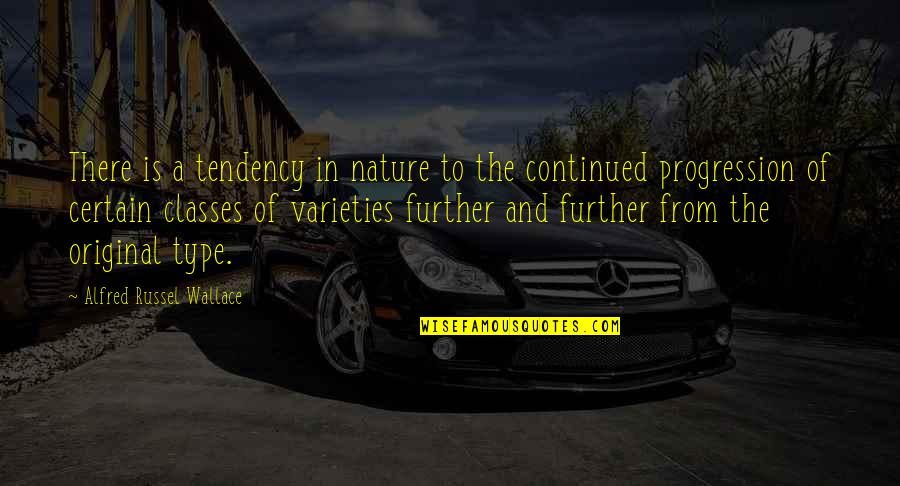 Tendencies Quotes By Alfred Russel Wallace: There is a tendency in nature to the