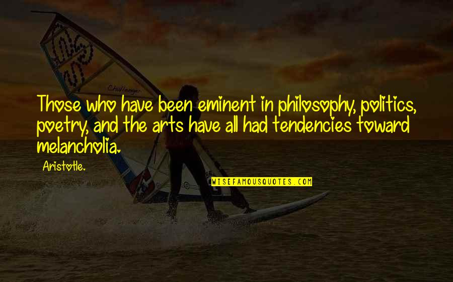 Tendencies Quotes By Aristotle.: Those who have been eminent in philosophy, politics,