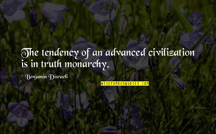 Tendencies Quotes By Benjamin Disraeli: The tendency of an advanced civilization is in