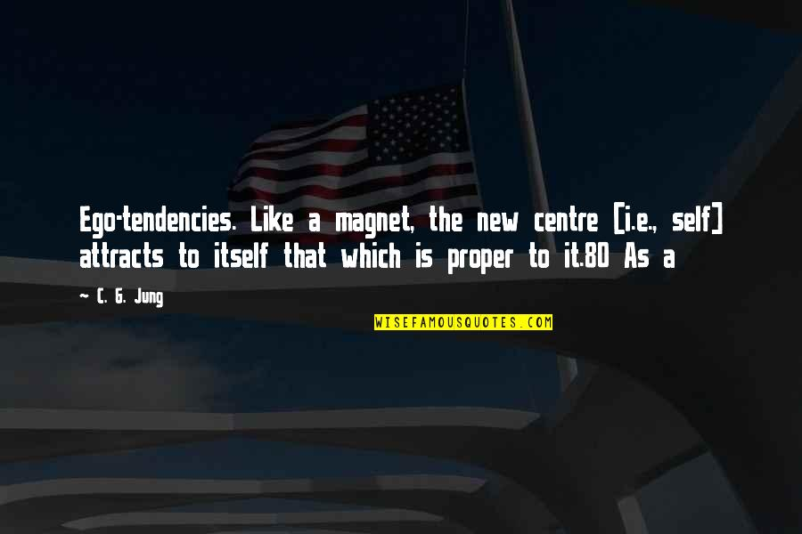 Tendencies Quotes By C. G. Jung: Ego-tendencies. Like a magnet, the new centre [i.e.,