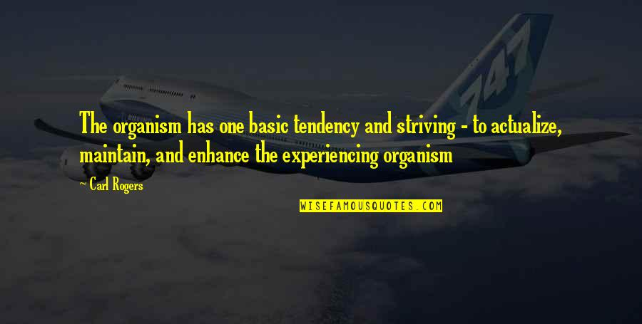 Tendencies Quotes By Carl Rogers: The organism has one basic tendency and striving