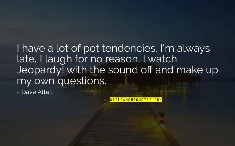 Tendencies Quotes By Dave Attell: I have a lot of pot tendencies. I'm