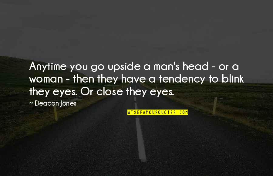 Tendencies Quotes By Deacon Jones: Anytime you go upside a man's head -