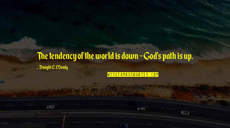 Tendencies Quotes By Dwight L. Moody: The tendency of the world is down -