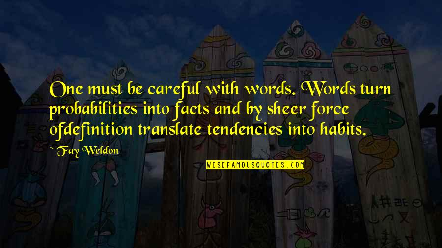 Tendencies Quotes By Fay Weldon: One must be careful with words. Words turn