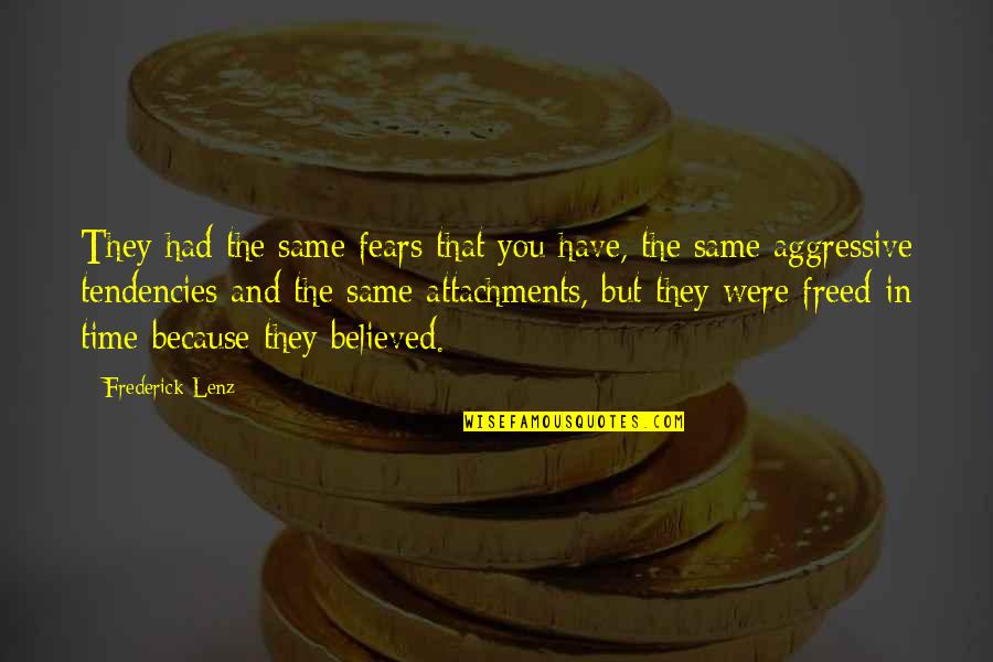 Tendencies Quotes By Frederick Lenz: They had the same fears that you have,