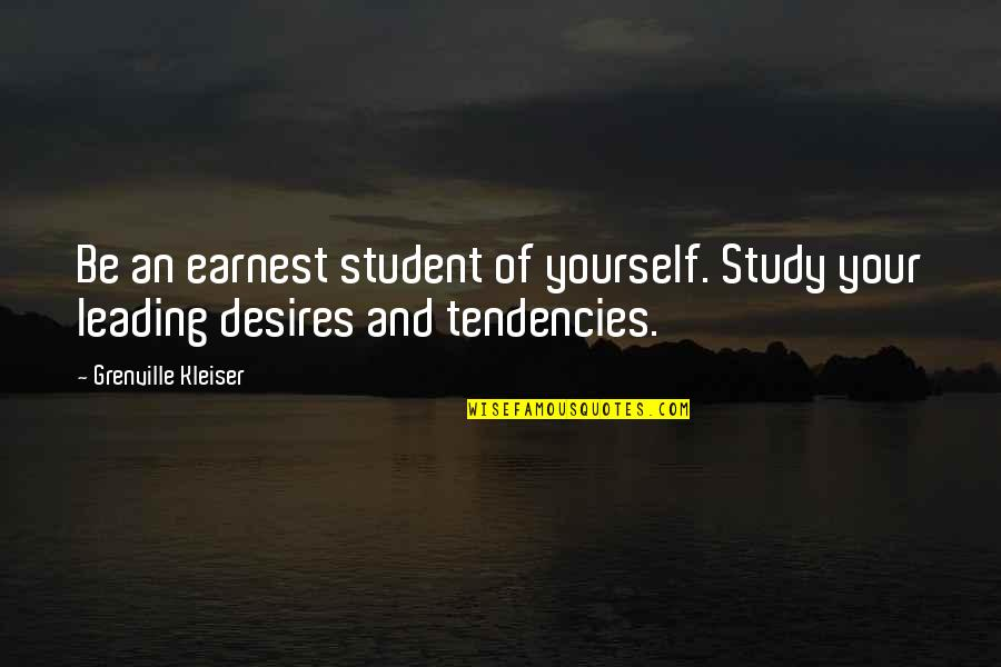 Tendencies Quotes By Grenville Kleiser: Be an earnest student of yourself. Study your