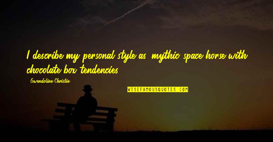Tendencies Quotes By Gwendoline Christie: I describe my personal style as 'mythic space