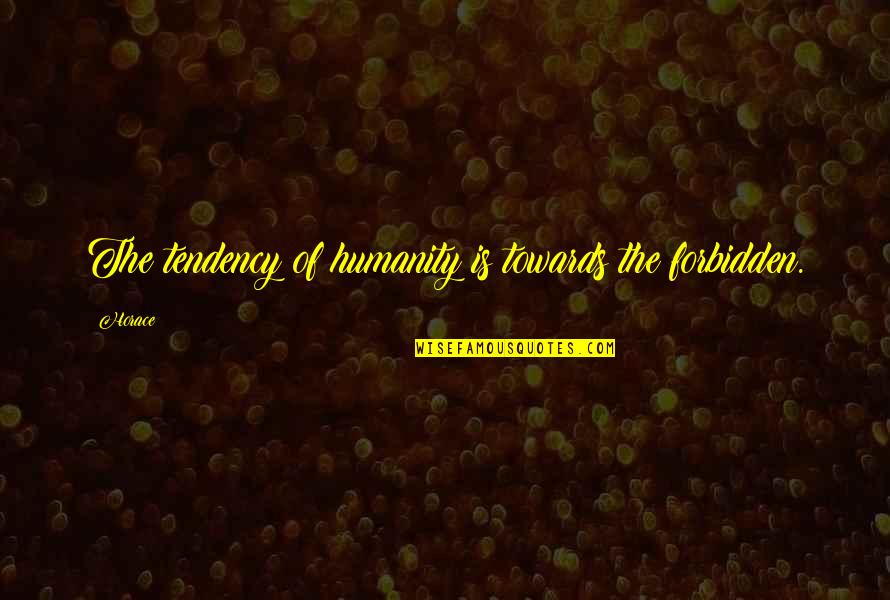 Tendencies Quotes By Horace: The tendency of humanity is towards the forbidden.