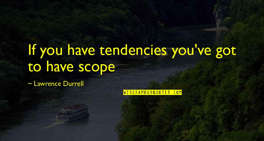Tendencies Quotes By Lawrence Durrell: If you have tendencies you've got to have