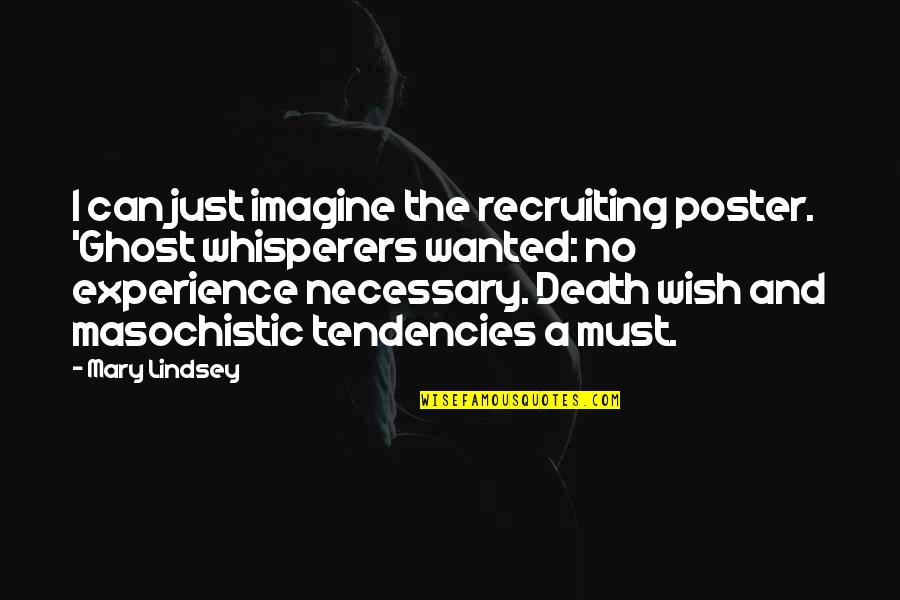 Tendencies Quotes By Mary Lindsey: I can just imagine the recruiting poster. 'Ghost
