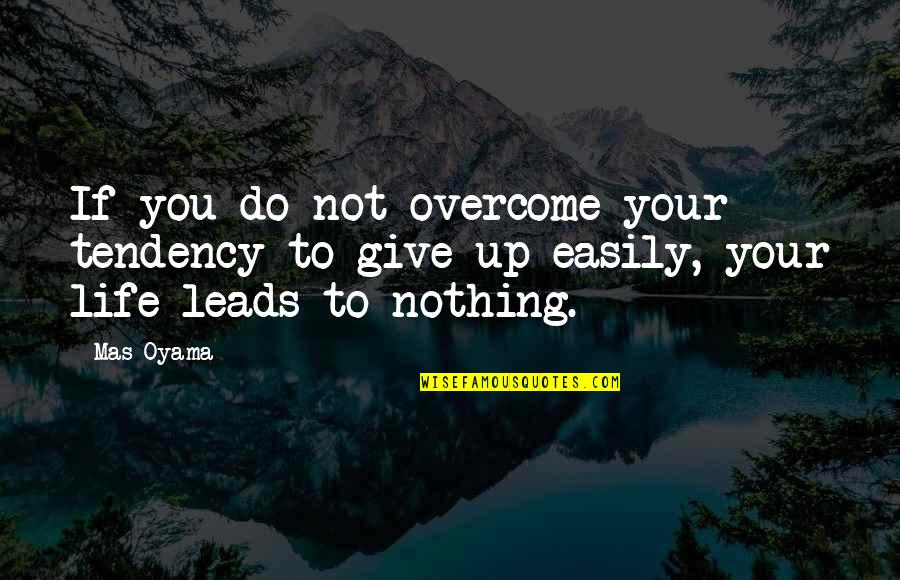 Tendencies Quotes By Mas Oyama: If you do not overcome your tendency to