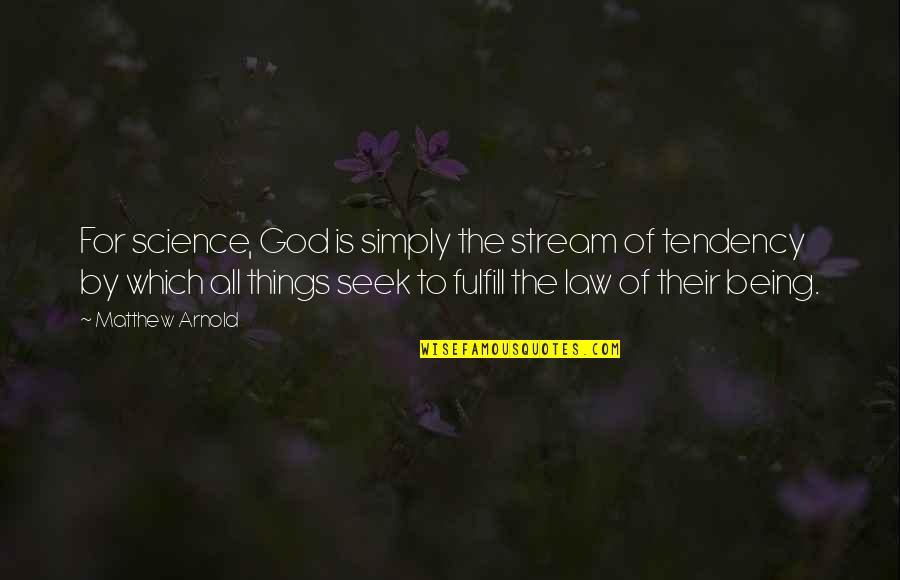 Tendencies Quotes By Matthew Arnold: For science, God is simply the stream of