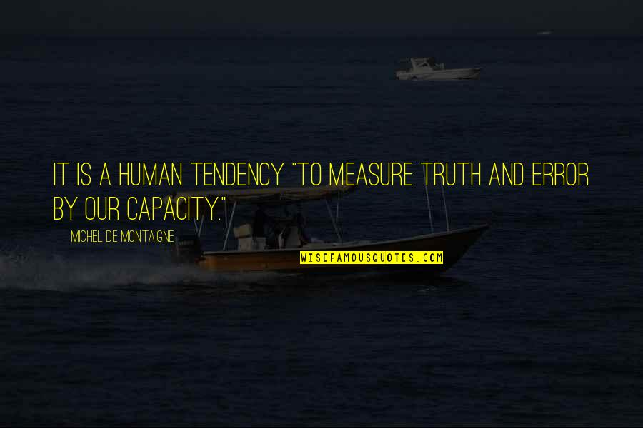 "Tendencies Quotes By Michel De Montaigne: It is a human tendency ""to measure truth"