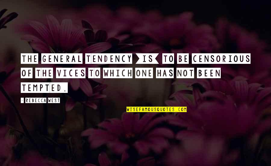 Tendencies Quotes By Rebecca West: The general tendency [is] to be censorious of