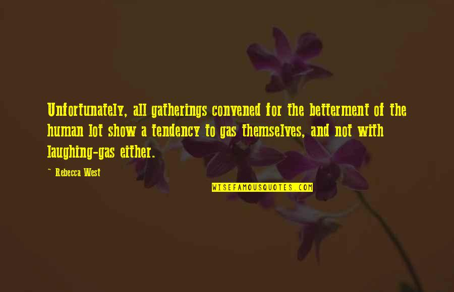 Tendencies Quotes By Rebecca West: Unfortunately, all gatherings convened for the betterment of