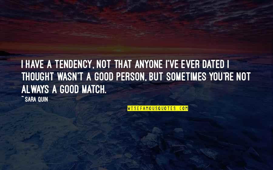 Tendencies Quotes By Sara Quin: I have a tendency, not that anyone I've