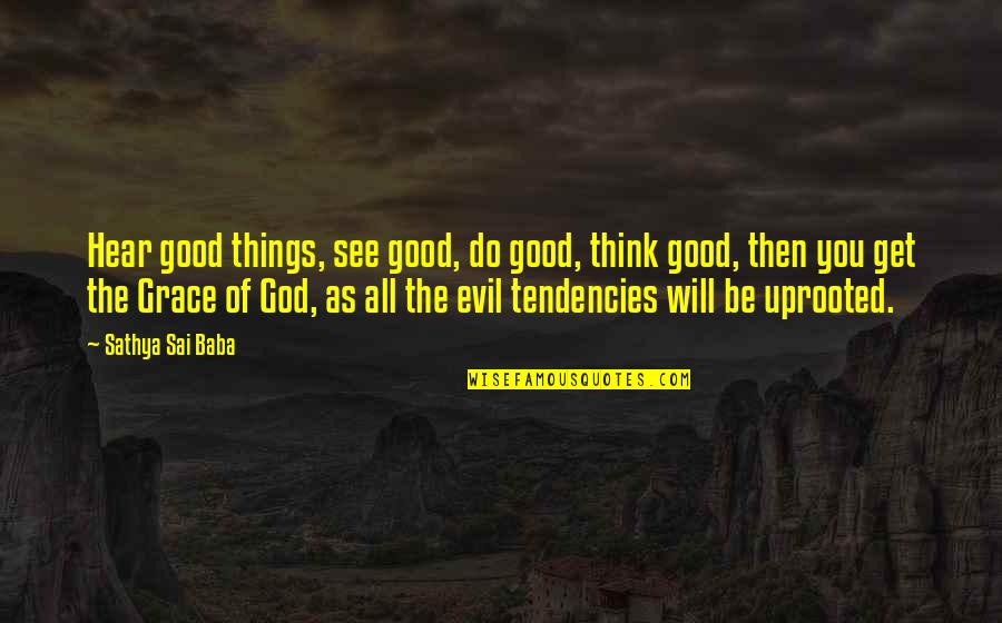 Tendencies Quotes By Sathya Sai Baba: Hear good things, see good, do good, think
