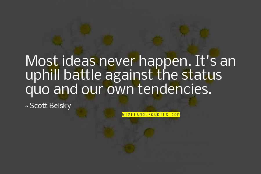 Tendencies Quotes By Scott Belsky: Most ideas never happen. It's an uphill battle