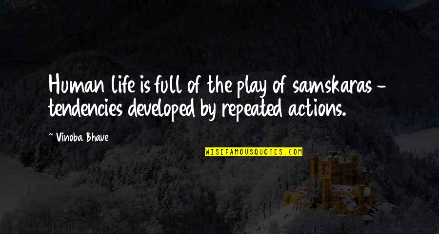 Tendencies Quotes By Vinoba Bhave: Human life is full of the play of
