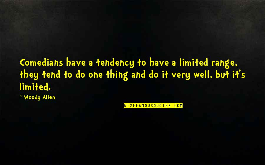 Tendencies Quotes By Woody Allen: Comedians have a tendency to have a limited