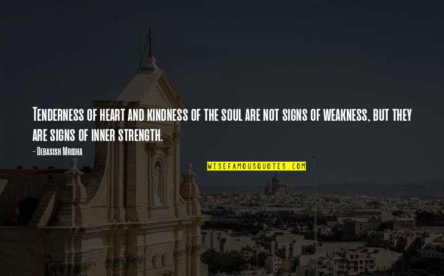 Tenderness And Kindness Quotes By Debasish Mridha: Tenderness of heart and kindness of the soul