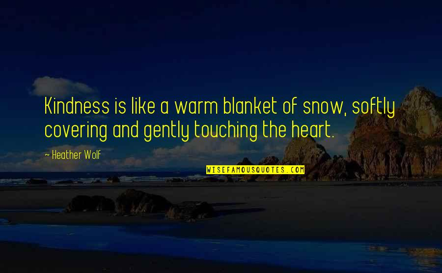 Tenderness And Kindness Quotes By Heather Wolf: Kindness is like a warm blanket of snow,