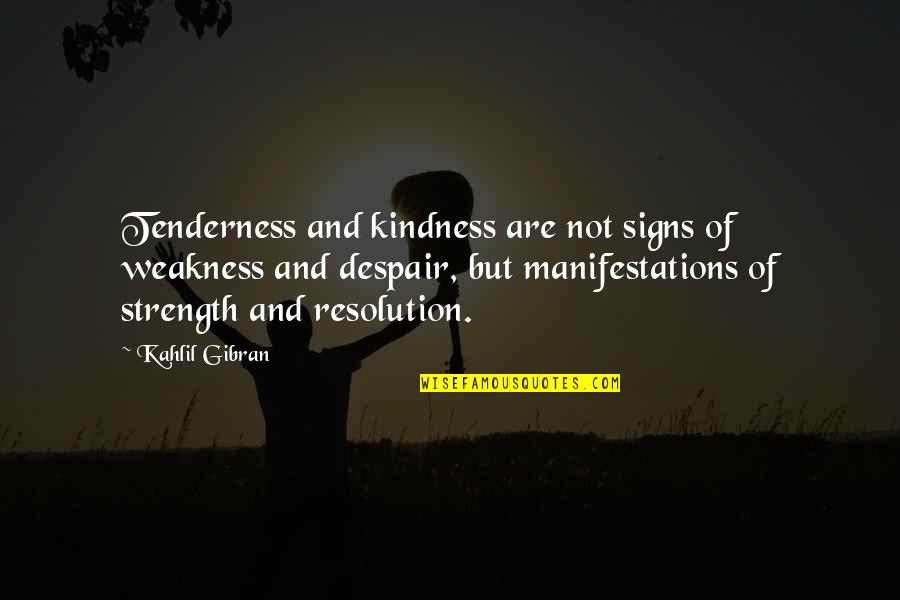 Tenderness And Kindness Quotes By Kahlil Gibran: Tenderness and kindness are not signs of weakness