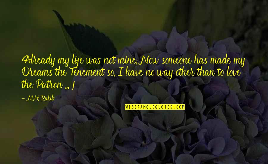 Tenement Life Quotes By M.H. Rakib: Already my life was not mine, Now someone