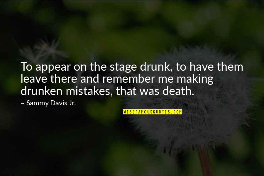 Tennessee Insurance Quotes By Sammy Davis Jr.: To appear on the stage drunk, to have