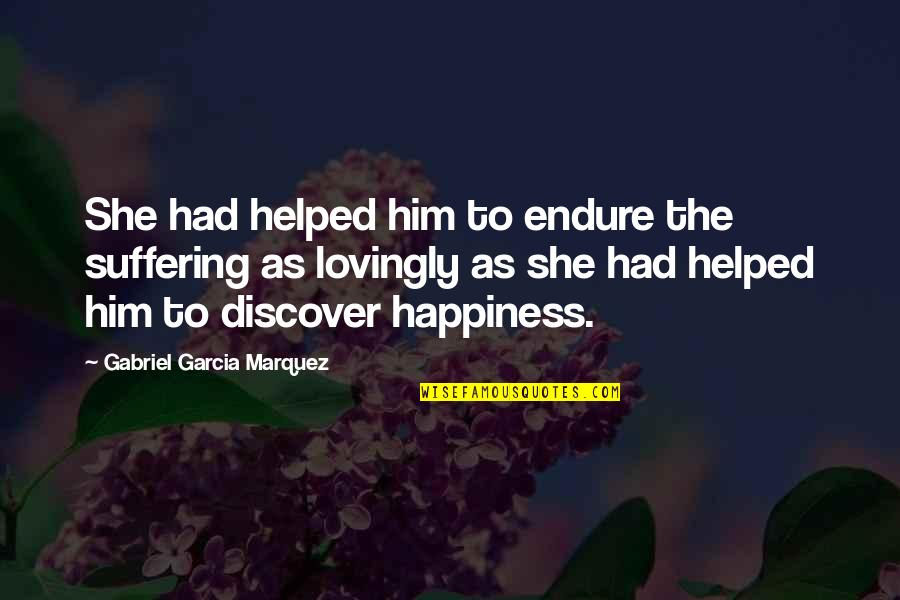 Tennis Commentators Quotes By Gabriel Garcia Marquez: She had helped him to endure the suffering