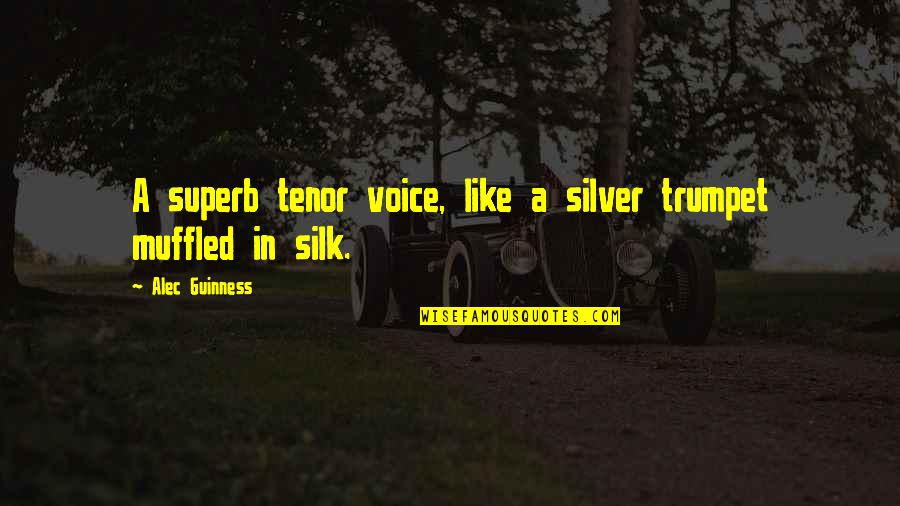 Tenor Quotes By Alec Guinness: A superb tenor voice, like a silver trumpet