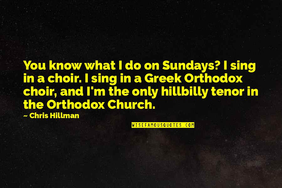 Tenor Quotes By Chris Hillman: You know what I do on Sundays? I