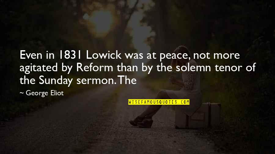Tenor Quotes By George Eliot: Even in 1831 Lowick was at peace, not