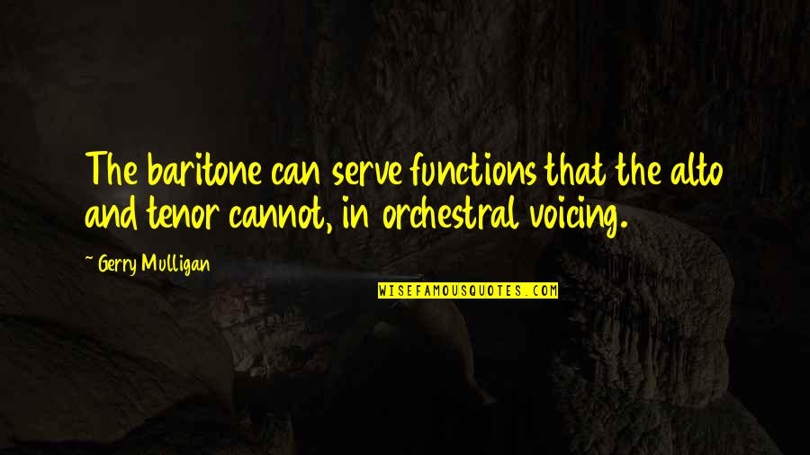 Tenor Quotes By Gerry Mulligan: The baritone can serve functions that the alto