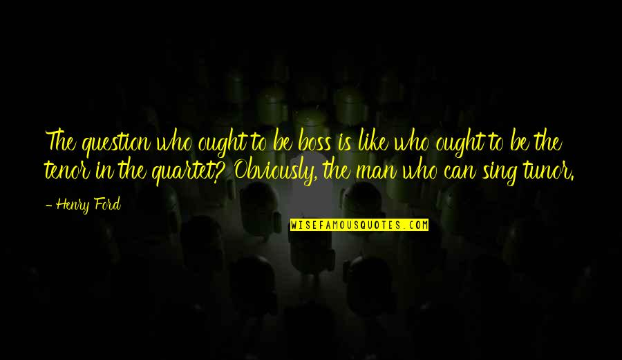 Tenor Quotes By Henry Ford: The question who ought to be boss is