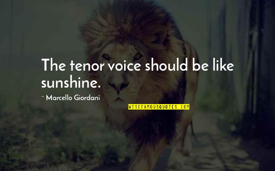 Tenor Quotes By Marcello Giordani: The tenor voice should be like sunshine.