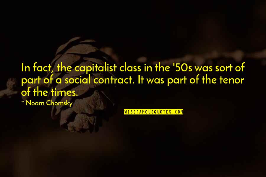 Tenor Quotes By Noam Chomsky: In fact, the capitalist class in the '50s