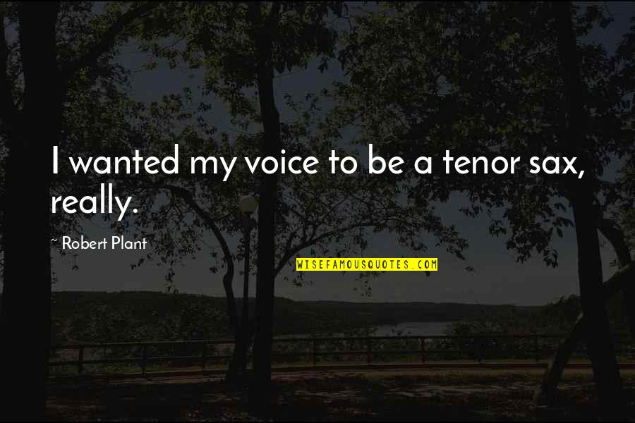 Tenor Quotes By Robert Plant: I wanted my voice to be a tenor